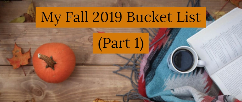 My 2019 Fall Bucket List (Part 1)